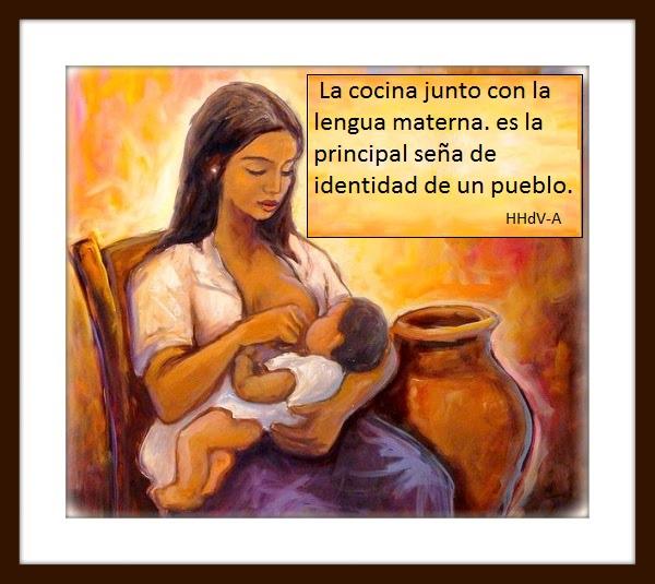 La cocina junto con la lengua materna, es la principal seña de identidad de un pueblo.