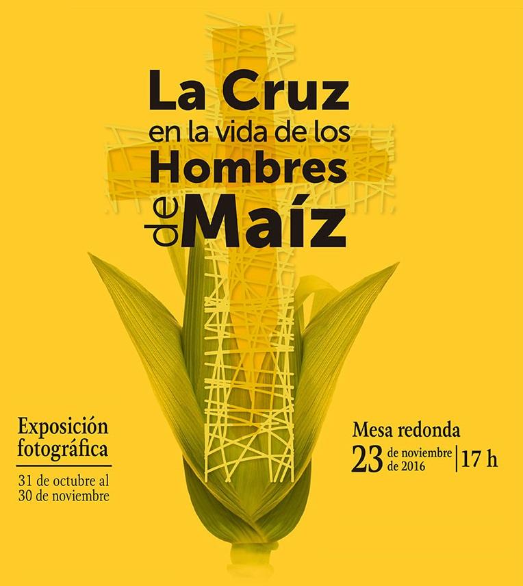 La Cruz en la Vida de los Hombres de Maíz / Mesa Redonda / Exposición Fotográfica.