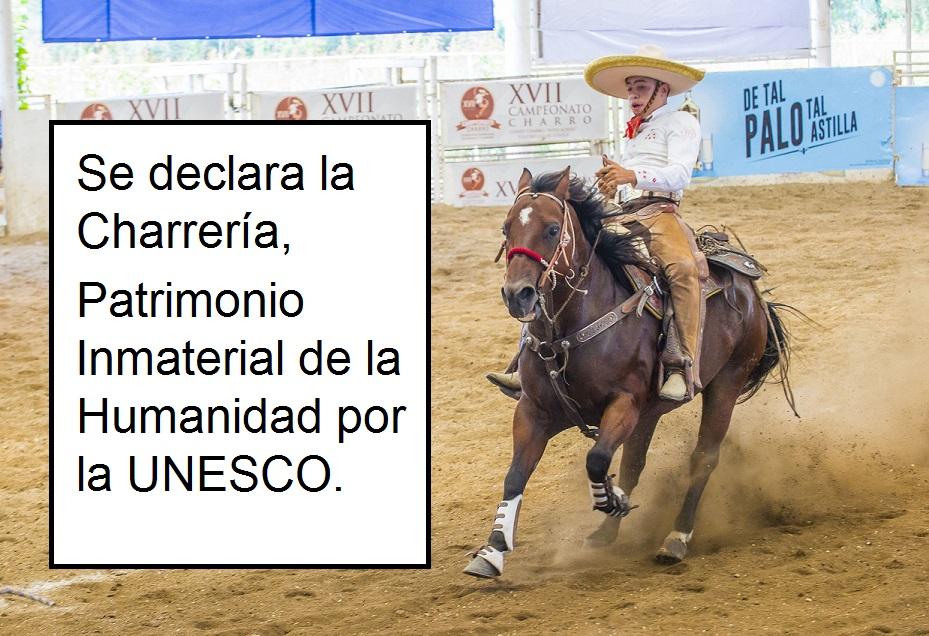La UNESCO declara la CHARRERIA como Patrimonio Cultural Inmaterial de la Humanidad.