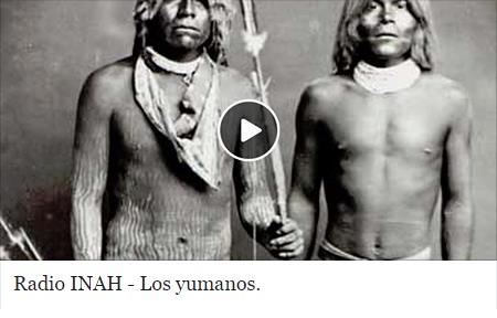 Escucha esta cápsula de Radio INAH: los Yumanos, grupos indígenas de Baja California.