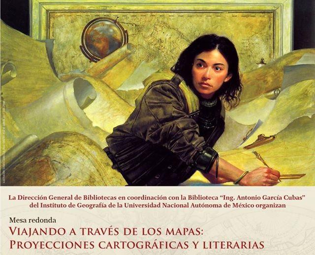 """Asiste a la Mesa Redonda """"Viajando a través de los mapas: Proyecciones cartográficas y literarias"""" UNAM"""