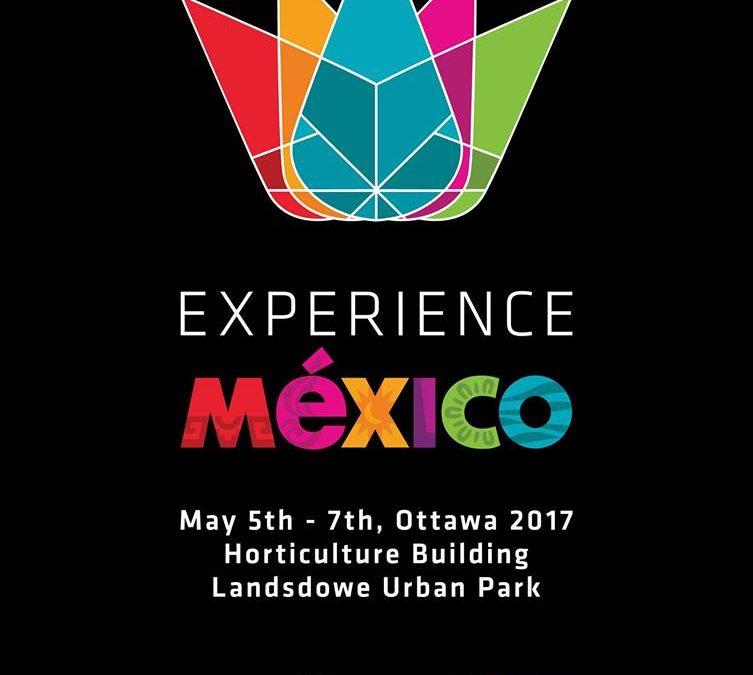 """Vive la """"Experiencia México"""" en Ottawa Canada,  5 al 7 de Mayo"""