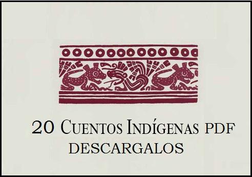 Descarga 20 Cuentos Indígenas clásicos. Antigua poesía náhuatl – PDF