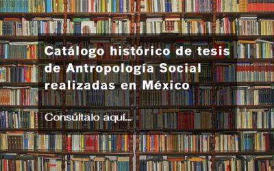 """Descarga """"Catálogo histórico de tesis de Antropología Social realizadas en México"""""""