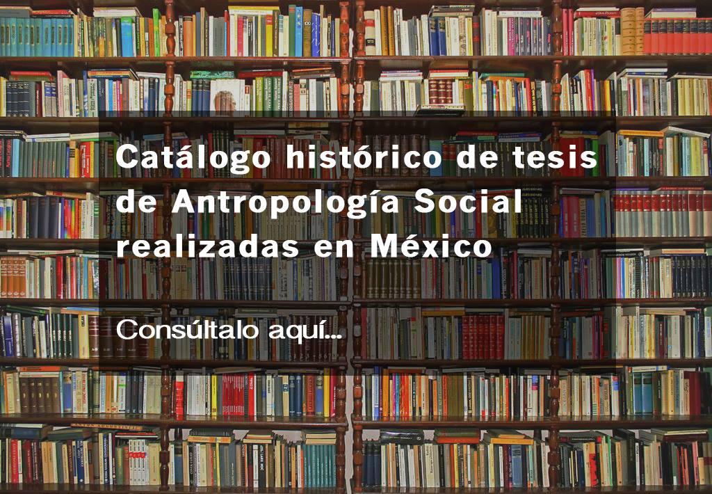 Descarga «Catálogo histórico de tesis de Antropología Social realizadas en México»