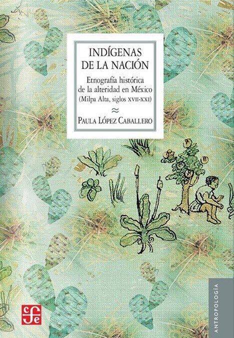 """Presentarán el libro """"Indígenas de la Nación. Etnografía histórica de la alteridad en México."""