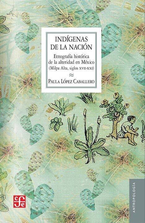 Presentarán el libro «Indígenas de la Nación. Etnografía histórica de la alteridad en México.