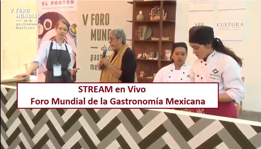 STREAM en Vivo V Foro Mundial de la Gastronomía Mexicana.