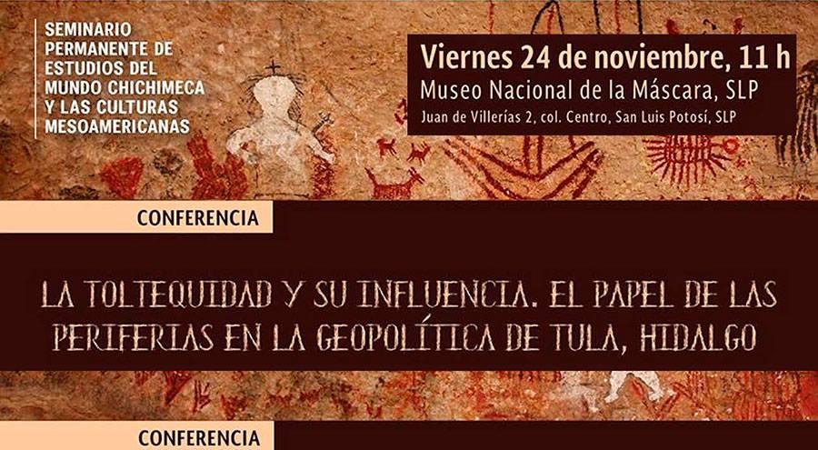 """Asiste a la Conferencia: """"La toltequidad y su influencia en Tula, Hidalgo"""" SLP"""