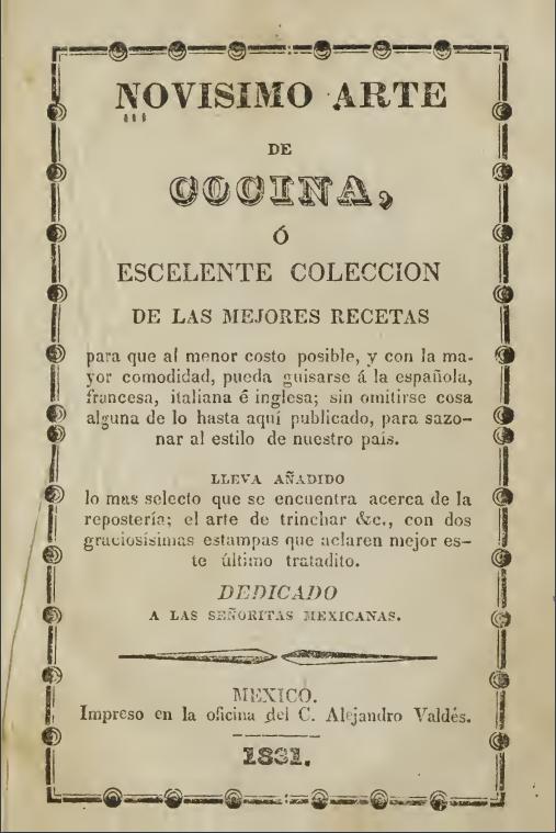 Novísimo arte de cocina, compendio de recetas dedicadas a las señoritas Mexicanas, 1831