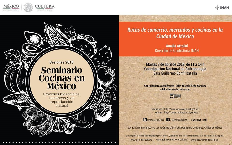 SEMINARIO Rutas de comercio, mercados y cocinas en México. Coordinación Nacional de Antropología e Historia – ABRIL 2018