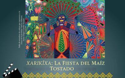Presentación del documental. Xarikíxa: La fiesta del maíz tostado. En tu agenda para MAYO.