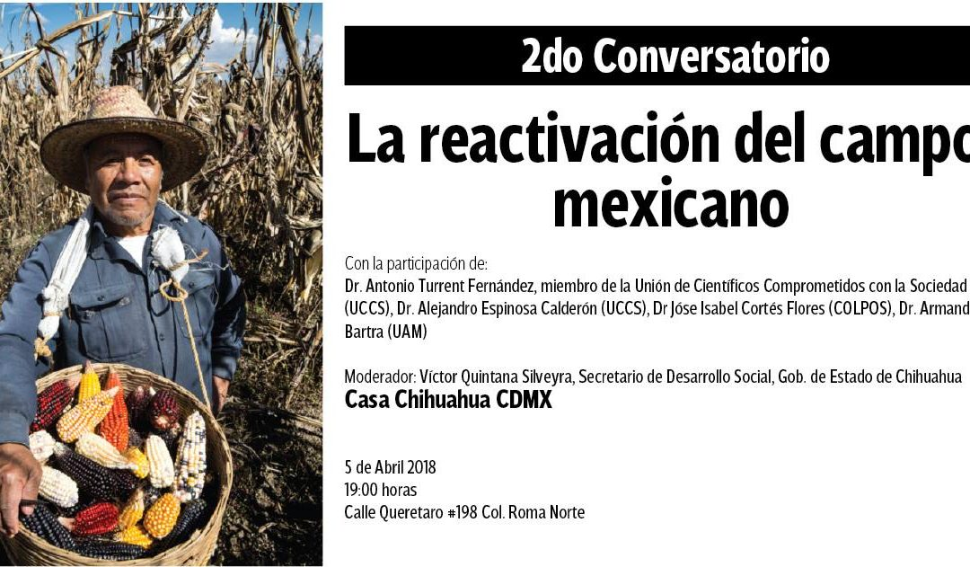 "2do Conversatorio: ""La reactivación del campo mexicano"" 5 de Abril 2018."