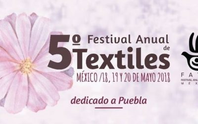 5°Festival Anual de Textiles México. Dedicado a Puebla. CDMX