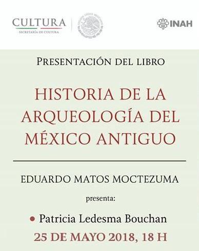 Presentación Editorial: Historia de la arqueología del México antiguo. Entrada libre. CDMX