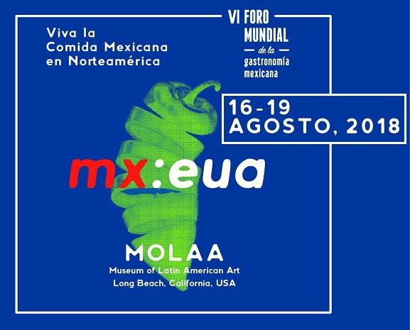 VI Foro Mundial de la Gastronomía Mexicana, Long Beach California – Agosto2018