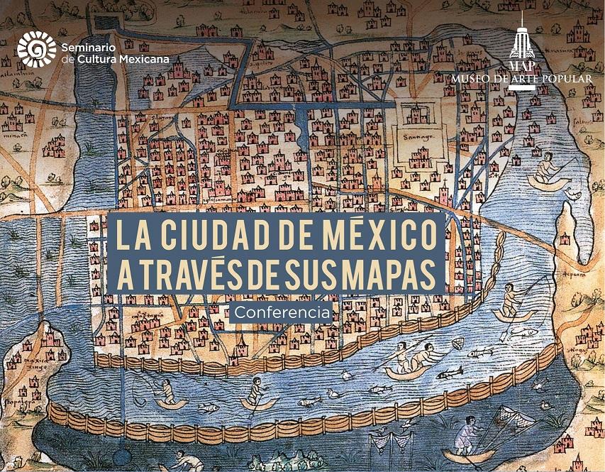 «La Ciudad de México a través de sus mapas» Conferencia. Septiembre 2018