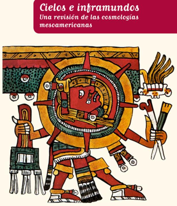 DESCARGA el libro «Cielos e inframundos. Una revisión de las cosmologías mesoamericanas»