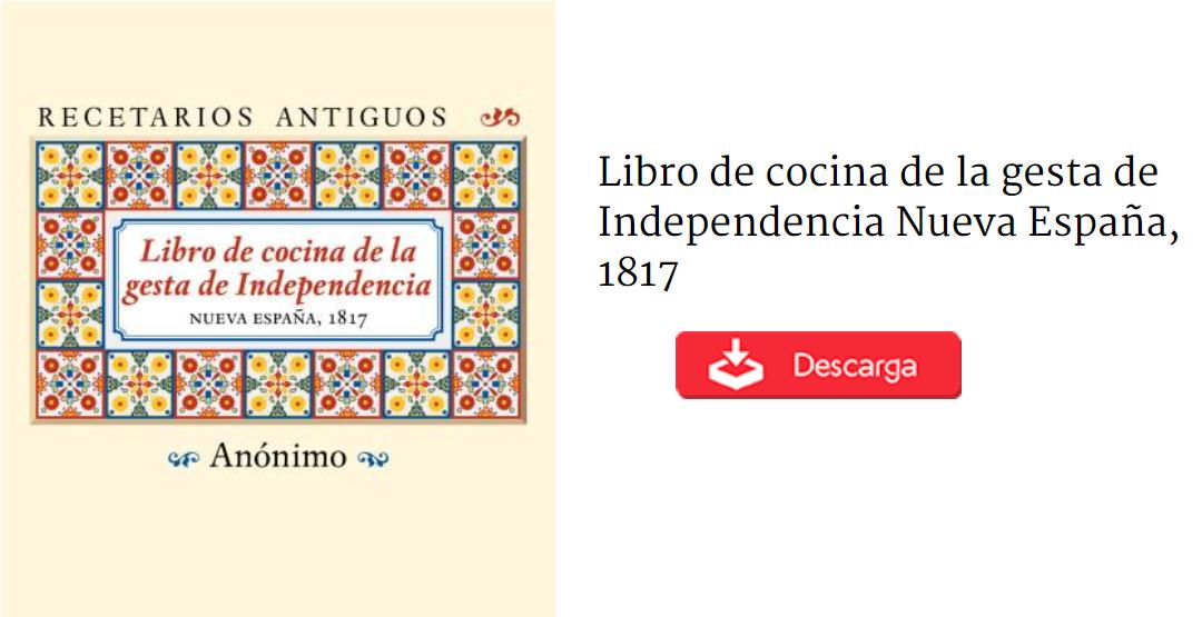 DESCARGA el «Libro de cocina de la gesta de Independencia, 1817»
