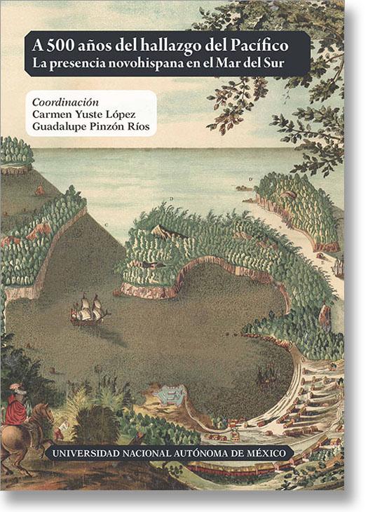 A 500 años del hallazgo del PACÍFICO. La presencia novohispana en el Mar del Sur