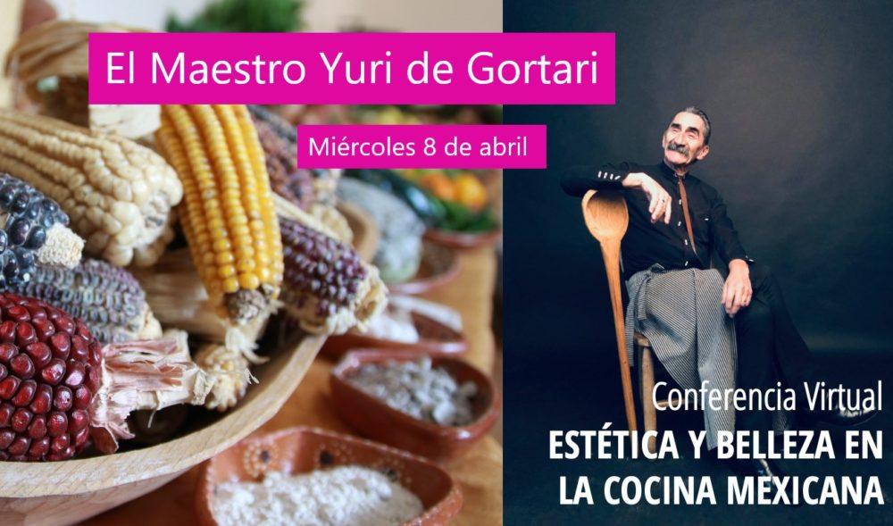 Conferencia virtual con YURI DE GORTARI «La Estética y Belleza en la Cocina Mexicana»