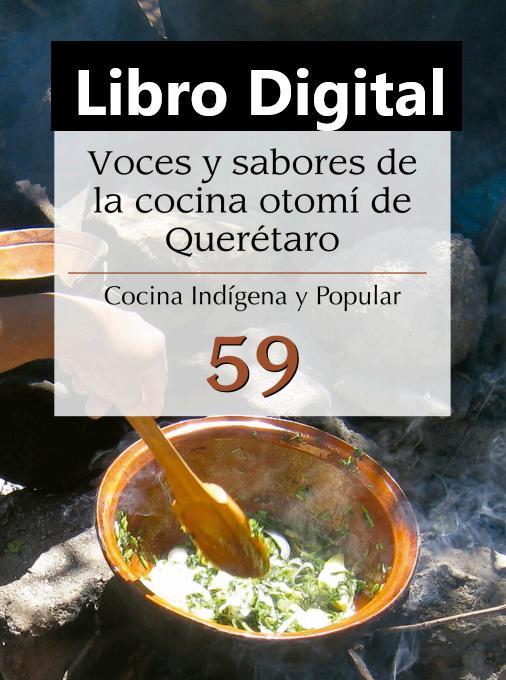 E- Book «Voces y Sabores de la Cocina del Semidesierto de Querétaro» (Cocina indígena y Popular 59; Héctor Latapí López