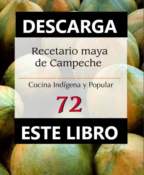 Descarga el «Recetario MAYA de Campeche» Cocina Indígena y Popular, No. 72