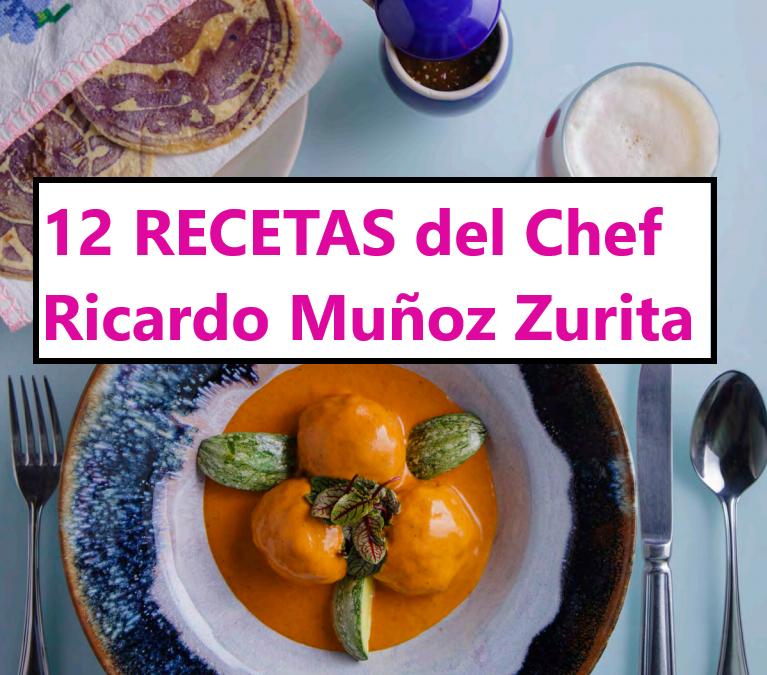 12 RECETAS de la mano de Ricardo Muñoz Zurita, Chef.