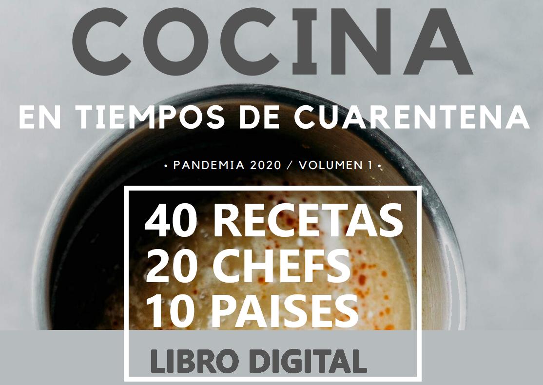 «Cocina en tiempos de CUARENTENA» 40 Recetas, 20 chefs, 10 paises. Libro digital
