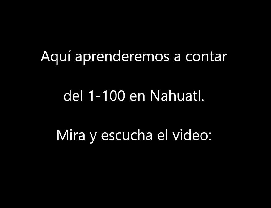 Escucha y Aprende los Números en NAHUATL del 1 al 100, lee y escucha el video: